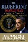 The Blueprint: Obama's Plan to Subvert the Constitution and Build an Imperial Presidency - Ken Blackwell, Ken Klukowski