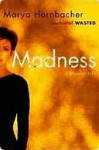 Madness: A Bipolar Life - Marya Hornbacher