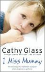 I Miss Mummy - Cathy Glass