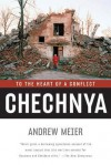Chechnya: To the Heart of a Conflict - Andrew Meier