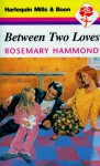 Between Two Loves - Rosemary Hammond