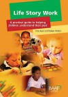 Life Story Work: A Practical Guide To Helping Children Understand Their Past - Tony Ryan, Rodger Walker