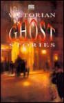 Victorian Ghost Stories - Sutherland Menzies, Catherine Crowe, Joseph Sheridan Le Fanu