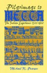 Pilgrimage to Mecca: The Indian Experience, 1500-1800 - Michael N. Pearson