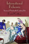 International Bohemia: Scenes of Nineteenth-Century Life - Daniel Cottom