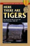 Here There Are Tigers: The Secret Air War in Laos, 1968-69 (Stackpole Military History Series) - Reginald Hathorn