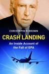 Crash Landing: An Inside Account of the Fall of Gpa - Christopher Brown
