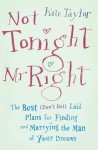 Not Tonight, Mr. Right: The Best (Don't Get) Laid Plans for Finding and Marrying the Man of Your Dreams - Kate Taylor