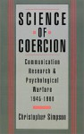 Science Of Coercion: Communication Research And Psychological Warfare, 1945 1960 - Christopher Simpson
