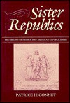 Sister Republics: The Origin of French and American Republicanism - Patrice L.R. Higonnet