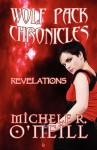 Wolf Pack Chronicles: Revelations - Michele R. O'Neill