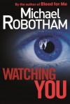 Watching You - Michael Robotham