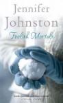 Foolish Mortals - Jennifer Johnston