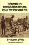 Adventures of a Motorcycle Despatch Rider During the First World War - W.H.L. Watson
