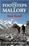 In the footsteps of Mallory: A journey to the North Col of Everest - Mark Horrell