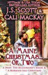 A Maine Christmas...or Two - A Duet: The Billionaire's Angel & A Mermaid Isle Christmas - J.S. Scott, Cali MacKay
