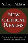 New Clinical Realms: Pushing the Envelope of Theory and Technique - Salman Akhtar