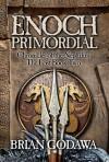 Enoch Primordial - Brian Godawa