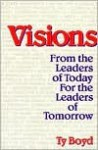 Visions: From the Leaders of Today for the Leaders of Tomorrow - Ty Boyd, Charles Jones