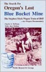 The Search for Oregon's Lost Blue Bucket Mine: The Stephen Meek Wagon Train of 1845: An Oregon Documentary - Charles Hoffman, Bert Webber