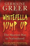 Whitefella Jump Up: The Shortest Way to Nationhood - Germaine Greer