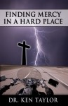 Finding Mercy in a Hard Place - Ken Taylor