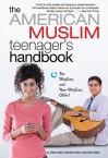 The American Muslim Teenager's Handbook - Dilara Hafiz, Imran Hafiz, Yasmine Hafiz