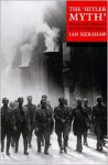 The Hitler Myth: Image and Reality in the Third Reich - Ian Kershaw