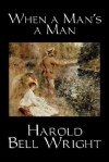 When a Man's a Man - Harold Bell Wright