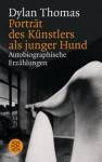 Porträt des Künstlers als junger Hund: Autobiographische Erzählungen - Dylan Thomas, Erich Fried, Roger Charlton