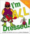 Just Being Me #4: I'm All Dressed! - Robie H. Harris, Nicole Hollander