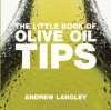 The Little Book of Olive Oil Tips - Andrew Langley