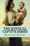 The Mystical Captive Series: A Trilogy in One Volume - Marilynn Hughes