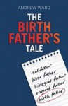 The Birth Father's Tale - Andrew Ward