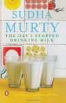 The Day I Stopped Drinking Milk: Life Stories from Here and There - Sudha Murty