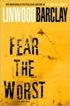 Fear the Worst: A Thriller - Linwood Barclay