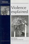 Violence Explained (Political Analyses) - John W. Burton