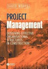 Project Management: Designing Effective Organisational Structures in Construction - David Moore