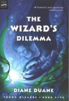 The Wizard's Dilemma: The Fifth Book in the Young Wizards Series - Diane Duane