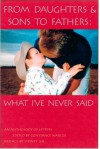 From Daughters & Sons to Fathers: What I've Never Said - Constance Warloe, Sydney Lea
