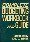 Complete Budgeting Workbook And Guide - Jae K. Shim, Joel G. Siegel