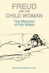 Freud and the Child Woman: The Memoirs of Fritz Wittels - Edward Timms