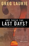 Are These the Last Days?: How to Live Expectantly in a World of Uncertainty - Greg Laurie