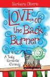 Love on the Back Burner: A Tasty Romantic Comedy - Barbara Oliverio