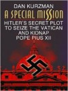 A Special Mission: Hitler's Secret Plot to Seize the Vatican & Kidnap Pope Pius XII - Dan Kurzman