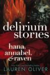 Delirium Stories: Hana, Annabel, & Raven (Delirium, #0.5, #1.5, #2.5) - Lauren Oliver