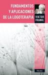 Fundamentos y aplicaciones de la logoterapia - Viktor E. Frankl, Claudio César García Pintos