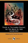 Punch; Or, the London Charivari, Vol. 104: March 18, 1893 (Illustrated Edition) (Dodo Press) - Francis Cowley Burnand