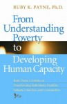 From Understanding Poverty to Developing Human Capacity - Ruby K. Payne, Dan Shenk