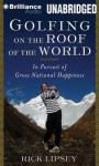 Golfing on the Roof of the World: In Pursuit of Gross National Happiness - Rick Lipsey, Tom Stechschulte
